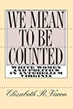 Varon, Elizabeth: We Mean to Be Counted: White Women & Politics in Antebellum Virginia