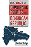 Hartlyn, Jonathan: The Struggle for Democratic Politics in the Dominican Republic