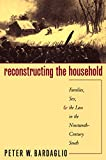 Bardaglio, Peter W.: Reconstructing the Household: Families, Sex, and the Law in the Nineteenth-Century South