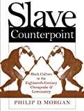 Philip D. Morgan: Slave Counterpoint: Black Culture in the Eighteenth-Century Chesapeake and Lowcountry  (Published for the Omohundro Institute of Early American History and Culture, Williamsburg, Virginia)