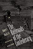 Black, Robert C.: The Railroads of the Confederacy