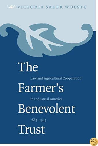 TThe Farmer's Benevolent Trust: Law and Agricultural Cooperation in Industrial America, 1865-1945 (Studies in Legal History)