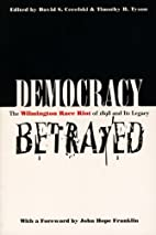 Democracy Betrayed: The Wilmington Race Riot…