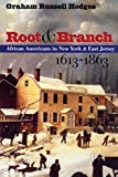 Hodges, Graham Russell: Root and Branch: African Americans in New York & East Jersey, 1613-1863