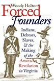 Holton, Woody: Forced Founders: Indians, Debtors, Slaves, and the Making of the American Revolution in Virginia