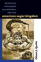 American Sugar Kingdom: The Plantation…