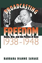 Broadcasting Freedom: Radio, War, and the…