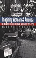 Imagining Vietnam and America: The Making of…