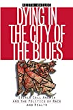 Wailoo, Keith: Dying in the City of the Blues: Sickle Cell Anemia and the Politics of Race and Health