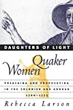 Larson, Rebecca: Daughters of Light: Quaker Women Preaching and Prophesying in the Colonies and Abroad, 1700-1775