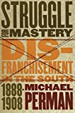 Perman, Michael: Struggle for Mastery: Disfranchisement in the South, 1888-1908 (Fred W. Morrison Series in Southern Studies)