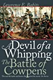 Babits, Lawrence E.: A Devil of a Whipping: The Battle of Cowpens