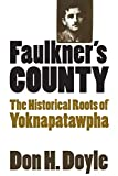 Doyle, Don Harrison: Faulkner's County: The Historical Roots of Yoknapatawpha