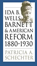 Ida B. Wells-Barnett and American Reform,…