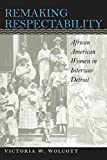 Wolcott, Victoria W.: Remaking Respectability: African American Women in Interwar Detroit