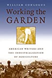 William Conlogue: Working the Garden: American Writers and the Industrialization of Agriculture