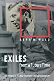 Wald, Alan M.: Exiles from a Future Time: The Forging of the Mid-Twentieth-Century Literary Left