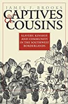 Captives & Cousins: Slavery, Kinship, and…