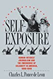 Leon, Charles L. Ponce De: Self-Exposure: Human-Interest Journalism and the Emergence of Celebrity in America, 1890-1940