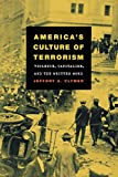 Clymer, Jeffory A.: America's Culture of Terrorism: Violence, Capitalism, and the Written Word