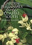 Barbara J. Sullivan: Garden Perennials for the Coastal South