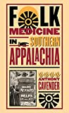 Cavender, Anthony: Folk Medicine in Southern Appalachia
