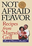 Barker, Karen: Not Afraid of Flavor: Recipes from Magnolia Grill