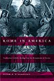 D'Agostino, Peter R.: Rome in America: Transnational Catholic Ideology from the Risorgimento to Fascism