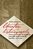 Ernest, John: Liberation Historiography: African American Writers and the Challenge of History, 1794-1861