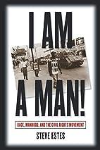 I Am a Man!: Race, Manhood, and the Civil…