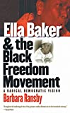 Ransby, Barbara: Ella Baker And The Black Freedom Movement: A Radical Democratic Vision