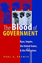 The Blood of Government by Paul A. Kramer