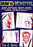 Ames, Lee J.: Draw 50 Monsters, Creeps Superheroes, Demons, Dragons, Nerds, Dirts, Ghouls, Giants, Vampires, Zombies, and Other Curiosa