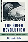 Sale, Kirkpatrick: The Green Revolution: The American Environmental Movement, 1962-1992 (A Critical Issue)