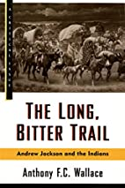 The Long, Bitter Trail: Andrew Jackson and…