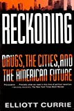 Currie, Elliott: Reckoning: Drugs, the Cities, and the American Future