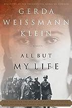 All but my life by Gerda W. Klein
