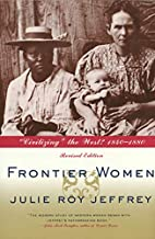 Frontier Women: Civilizing the West?…