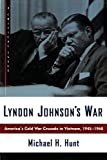 Hunt, Michael H.: Lyndon Johnson's War: America's Cold War Crusade in Vietnam, 1945-1968 (Hill and Wang Critical Issues)