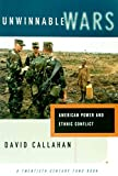David Callahan: Unwinnable Wars: American Power and Ethnic Conflict