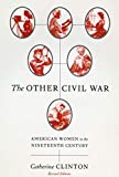 Clinton, Catherine: The Other Civil War: American Women in the Nineteenth Century