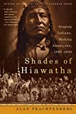 Trachtenberg, Alan: Shades of Hiawatha: Staging Indians, Making Americans, 1880-1930