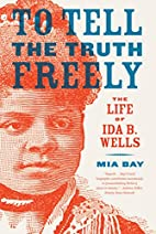 To Tell the Truth Freely: The Life of Ida B.…