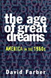 Farber, David: The Age of Great Dreams: America in the 1960s