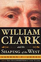 William Clark and the Shaping of the West by…