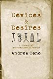 Tone, Andrea: Devices and Desires: A History of Contraceptives in America