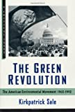 Sale, Kirkpatrick: The Green Revolution: The American Environmental Movement, 1962-1992