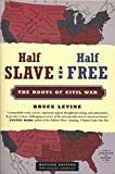 Levine, Bruce C.: Half Slave And Half Free: The Roots Of Civil War