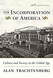 Trachtenberg, Alan: The Incorporation of America: Culture And Society in the Gilded Age