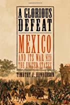 A Glorious Defeat: Mexico and Its War with…